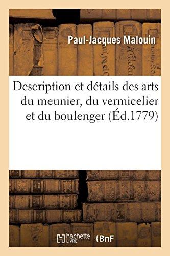 Description et détails des arts du meunier, du vermicelier et du boulenger: avec une histoire abrégée de la boulengerie et un dictionnaire de ces arts par Paul-Jacques Malouin