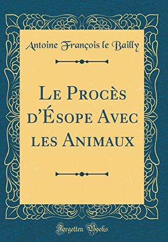 Le Procès d'Ésope Avec Les Animaux (Classic Reprint) par Antoine Francois Le Bailly
