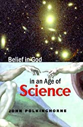 Belief in God in an Age of Science (The Terry Lectures Series) by John Polkinghorne F.R.S. K.B.E. (1999-11-10)