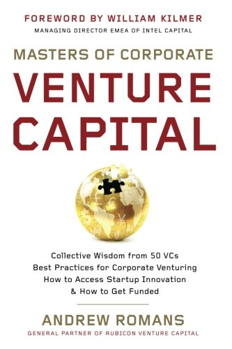Masters of Corporate Venture Capital: Collective Wisdom from 50 VCs Best Practices for Corporate Venturing How to Access Startup Innovation & How to Get Funded thumbnail