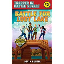 Battle for Loot Lake: An Unofficial Fortnite Adventure Novel (Trapped In Battle Royale) (English Edition)