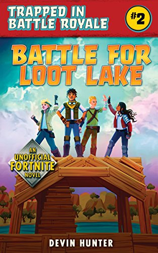 Battle for Loot Lake: An Unofficial Fortnite Novel