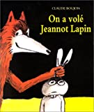 On a volé Jeannot lapin | Boujon, Claude (1930-1995). Auteur