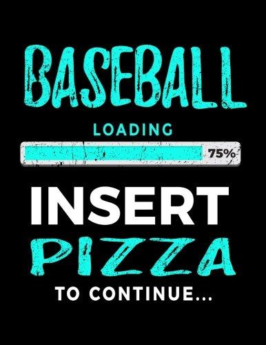 Baseball Loading 75% Insert Pizza To Continue: Baseball Notebook Journals por Dartan Creations