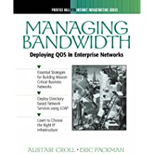 Managing Bandwidth: Deploying QOS In Enterprise Networks: Deploying QOS Across Enterprise Networks (Internet Infrastructure Series)