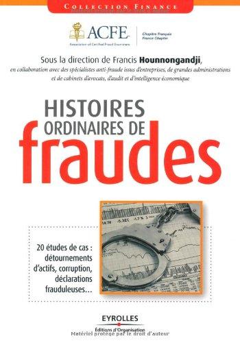 Histoires ordinaires de fraude - 20 études de cas : détournements d'actifs, corruption, déclarations frauduleuses...
