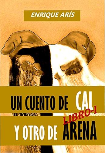 UN CUENTO DE CAL Y OTRO DE ARENA - I: Historias breves de broma y conciencia