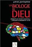 La Biologie de Dieu : Comment les sciences du cerveau expliquent la religion et la foi