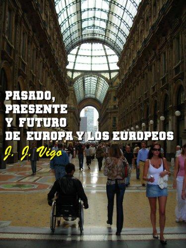 Pasado, presente y futuro de Europa y los europeos (Presente y futuro de Europa y Occidente) por J. J.  Vigo