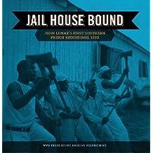 Jail House Bound: John Lomax's First Southern Prison Recordings, 1933 (WVU Press Sound Archives)