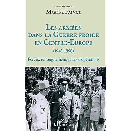 Les armées dans la Guerre froide en Centre-Europe (1945-1990): Forces, renseignement, plans d'opérations