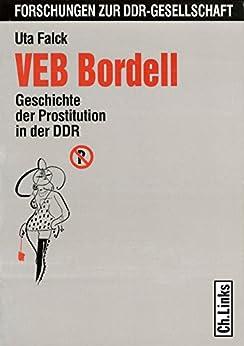 VEB Bordell: Geschichte der Prostitution in der DDR (Forschungen zur DDR-Gesellschaft) (German Edition) by [Falck, Uta]