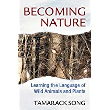 Becoming Nature: Learning the Language of Wild Animals and Plants (English Edition)