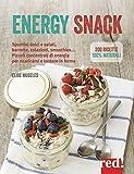 Energy snack. Spuntini dolci e salati, barrette, colazioni, smoothies. Piccoli concentrati di energia per ricaricarsi e tornare in forma