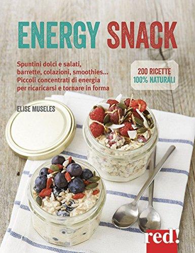 Energy snack. Spuntini dolci e salati, barrette, colazioni, smoothies... Piccoli concentrati di energia per ricaricarsi e tornare in forma