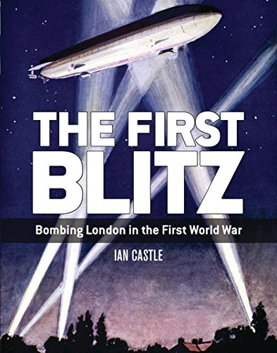 The First Blitz: Bombing London in the First World War (General Military)