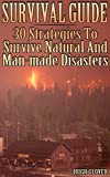 Survival Guide: 30 Strategies To Survive Natural And Man-made Disasters