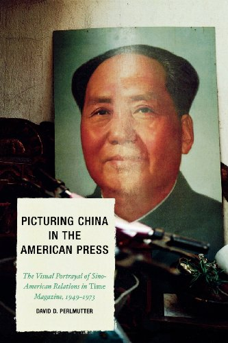 Picturing China in the American Press: The Visual Portrayal of Sino-American Relations in Time Magazine, 1949 - 1973