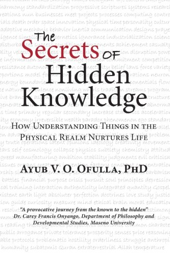 The Secrets of Hidden Knowledge: How Understanding Things in the Physical Realm Nurtures Life