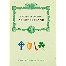 I Never Knew That About Ireland by Winn, Christopher [16 March 2006]