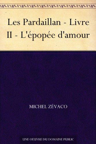 Couverture du livre Les Pardaillan - Livre II - L'épopée d'amour