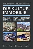 Die Kulturimmobilie: Planen - Bauen - Betreiben. Beispiele und Erfolgskonzepte