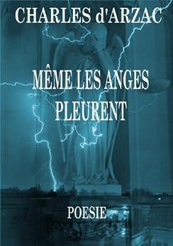 Même les anges pleurent par [d'Arzac, Charles]