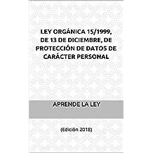 Ley Orgánica 15/1999, de 13 de diciembre, de  Protección de Datos de Carácter Personal: (Edición 2018)