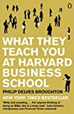 What They Teach You at Harvard Business School: My Two Years Inside the Cauldron of Capitalism