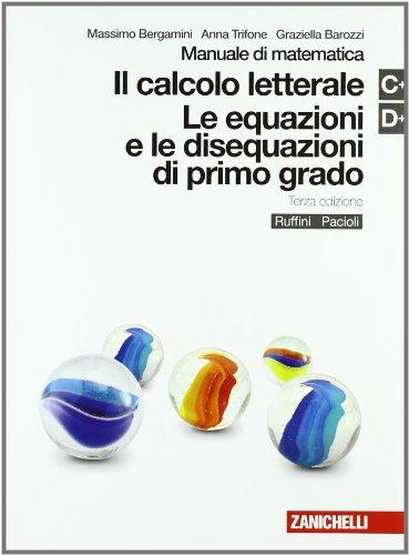 Manuale di matematica. Moduli C-D Plus: Calcolo letterale-Equazioni e disequazioni di primo grado. Con espansione online. Per le Scuole superiori