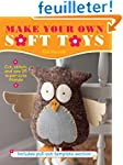 Make Your Own Soft Toys: Cut, Stitch,...