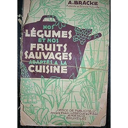 NOS LEGUMES ET NOS FRUITS SAUVAGES ADAPTES A LA CUISINE A. BRACKE