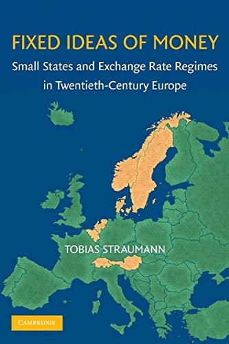 Fixed Ideas of Money: Small States and Exchange Rate Regimes in Twentieth-Century Europe (Studies in Macroeconomic History) - Geld Rate Exchange