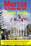 Murcia & Costa del Sol Travel Guide: Attractions, Eating, Drinking, Shopping & Places To Stay
