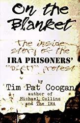 On the Blanket: The Inside Story of the Ira Prisioners' Dirty Protest by Tim Pat Coogan (1997-04-02)