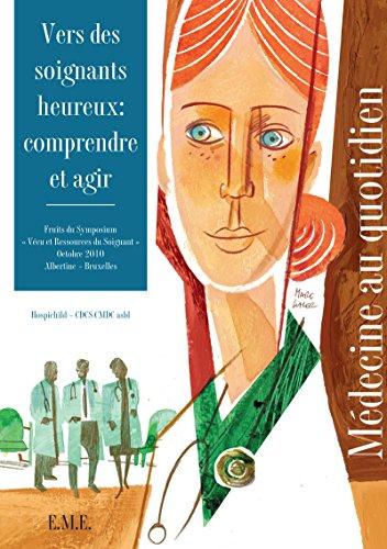 Vers des soignants heureux : comprendre et agir: Ouvrage de référence sur le soutien psychologique apporté au personnel du monde médical (Médecine au quotidien)