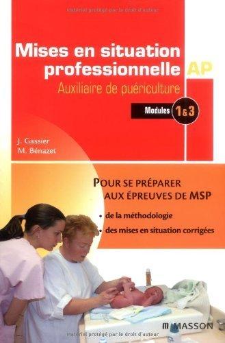 Mises en situation professionnelle Auxiliaire de Puériculture : Modules 1 & 3 de Jacqueline Gassier (16 septembre 2009) Broché