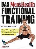 Das Men's Health Functional Training: Über 170 Übungen & Workouts für Ihre persönliche Bestform beim Sport & im Alltag
