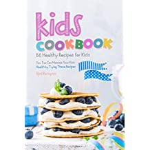 Kids Cookbook: 50 Healthy Recipes for Kids - You Too Can Maintain Your Kids Health by Trying These Recipes (English Edition)