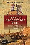 Venedig erobert die Welt: Die Dogen-Republik zwischen Macht und Intrige -