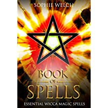 WICCA SPELLS FOR BEGINNERS: Essential Wicca Magic Spells: A Spellbook for Beginners, Witches and other Practitioners of Magic (English Edition)