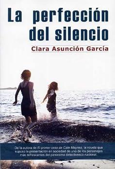 La perfección del silencio (Spanish Edition) by [García, Clara Asunción]