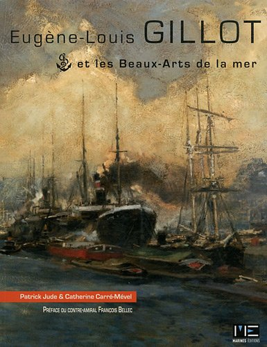 Eugène-Louis Gillot et les Beaux-Arts de la mer par Patrick Jude, Catherine Carré-Mével
