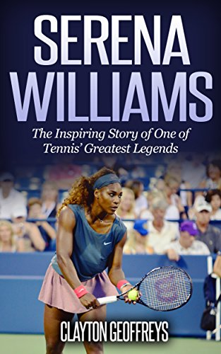 Serena Williams: The Inspiring Story of One of Tennis' Greatest Legends (Tennis Biography Books) (English Edition)