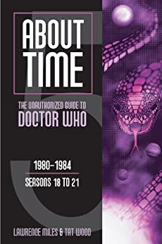 About Time 5: The Unauthorized Guide to Doctor Who (Series 18 to 21) (English Edition) von [Miles, Lawrence, Wood, Tat]