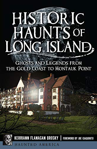 ong Island: Ghosts and Legends from the Gold Coast to Montauk Point (Haunted America) (English Edition) ()