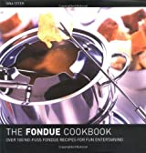 The Fondue Cook Book: 100 No-fuss Recipes for Fun Entertaining