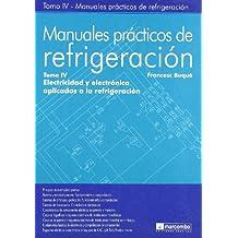 Manuales Prácticos de Refrigeración IV: Electricidad y Electrónica Aplicadas a la Refrigeración