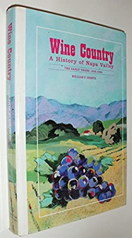 Wine Country: A History of Napa Valley : The Early Years 1838-1920