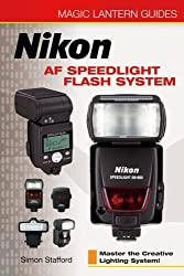 Magic Lantern Guides: Nikon AF Speedlight Flash System: Master the Creative Lighting System! (A Lark Photography Book) by Simon Stafford (2006-09-28)